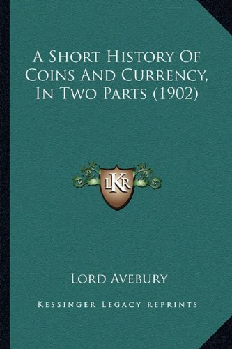 9781163935057: A Short History of Coins and Currency, in Two Parts (1902)