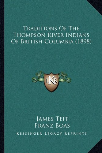 9781163935064: Traditions Of The Thompson River Indians Of British Columbia (1898)