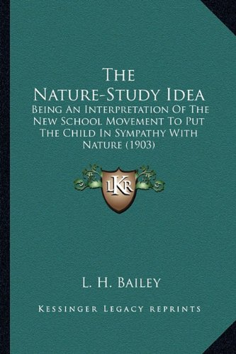 9781163936412: The Nature-Study Idea: Being An Interpretation Of The New School Movement To Put The Child In Sympathy With Nature (1903)