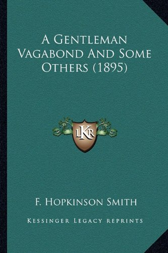 A Gentleman Vagabond And Some Others (1895) (9781163937525) by Smith, F. Hopkinson