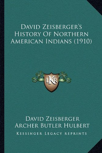 9781163938065: David Zeisberger's History Of Northern American Indians (1910)