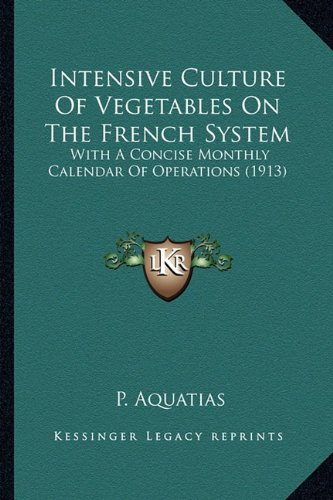 9781163939246: Intensive Culture Of Vegetables On The French System: With A Concise Monthly Calendar Of Operations (1913)
