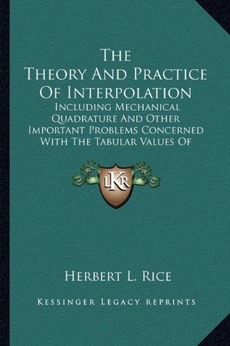 9781163941690: The Theory and Practice of Interpolation the Theory and Practice of Interpolation: Including Mechanical Quadrature and Other Important Problemsincludi