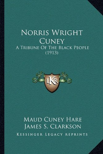 9781163942727: Norris Wright Cuney: A Tribune Of The Black People (1913)