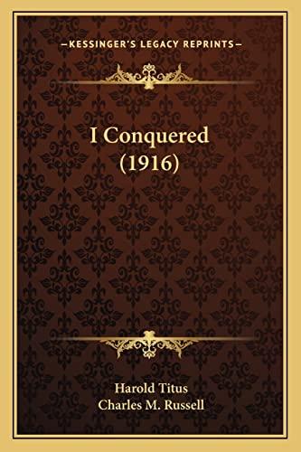 9781163945100: I Conquered (1916)