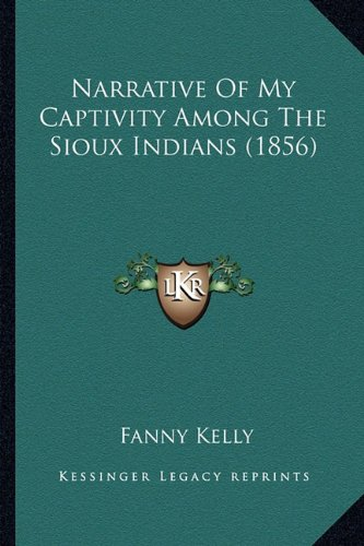 9781163946039: Narrative Of My Captivity Among The Sioux Indians (1856)