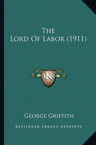 9781163946626: The Lord Of Labor (1911)