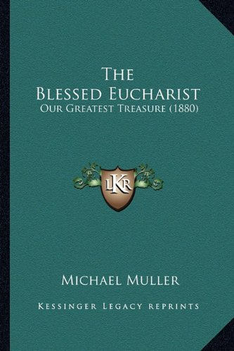 9781163947982: The Blessed Eucharist: Our Greatest Treasure (1880)