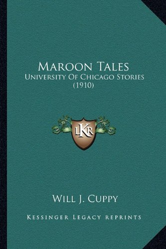 9781163948002: Maroon Tales: University Of Chicago Stories (1910)