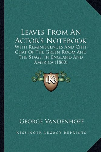 9781163948910: Leaves From An Actor's Notebook: With Reminiscences And Chit-Chat Of The Green Room And The Stage, In England And America (1860)