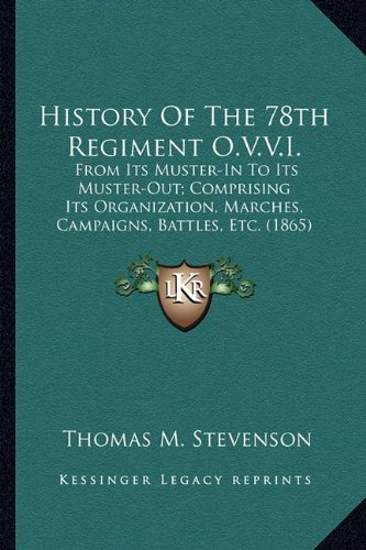 9781163949085: History Of The 78th Regiment O.V.V.I.: From Its Muster-In To Its Muster-Out; Comprising Its Organization, Marches, Campaigns, Battles, Etc. (1865)