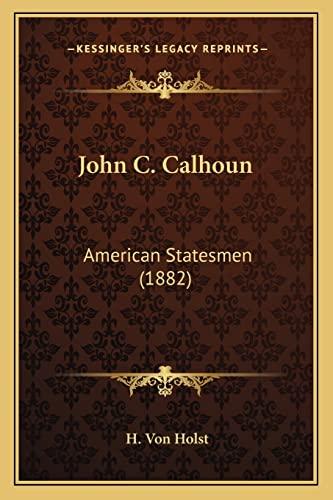 John C. Calhoun American Statesmen 1882: H. Von Holst
