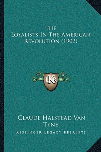 9781163949856: The Loyalists In The American Revolution (1902)