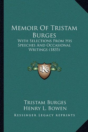 9781163951279: Memoir Of Tristam Burges: With Selections From His Speeches And Occasional Writings (1835)