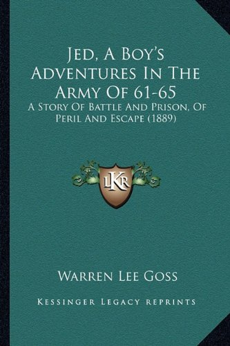 Jed, A Boy's Adventures In The Army Of 61-65: A Story Of Battle And Prison, Of Peril And Escape (1889) (1163952664) by Goss, Warren Lee