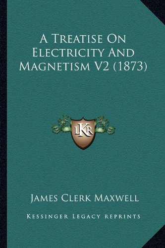 9781163954010: A Treatise on Electricity and Magnetism V2 (1873) a Treatise on Electricity and Magnetism V2 (1873)