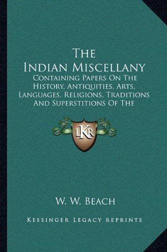 9781163954225: The Indian Miscellany: Containing Papers On The History, Antiquities, Arts, Languages, Religions, Traditions And Superstitions Of The American Aborigines (1877)