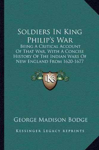 9781163954775: Soldiers In King Philip's War: Being A Critical Account Of That War, With A Concise History Of The Indian Wars Of New England From 1620-1677 (1896)