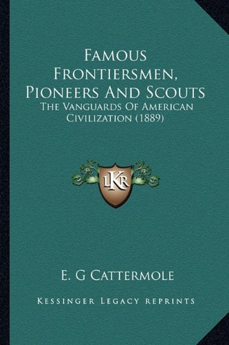 9781163955253: Famous Frontiersmen, Pioneers And Scouts: The Vanguards Of American Civilization (1889)