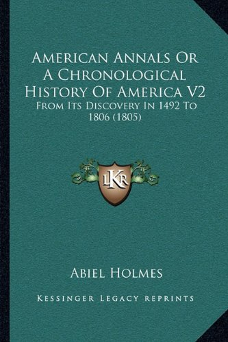 9781163955321: American Annals Or A Chronological History Of America V2: From Its Discovery In 1492 To 1806 (1805)