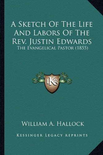 9781163955505: A Sketch Of The Life And Labors Of The Rev. Justin Edwards: The Evangelical Pastor (1855)