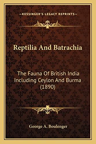 9781163955512: Reptilia And Batrachia: The Fauna Of British India Including Ceylon And Burma (1890)