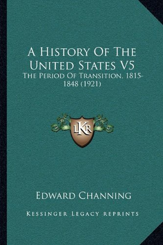 9781163956113: A History Of The United States V5: The Period Of Transition, 1815-1848 (1921)