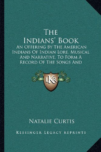 9781163956519: The Indians' Book: An Offering By The American Indians Of Indian Lore, Musical And Narrative, To Form A Record Of The Songs And Legends Of Their Race (1907)