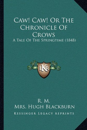 9781163957127: Caw! Caw! Or The Chronicle Of Crows: A Tale Of The Springtime (1848)