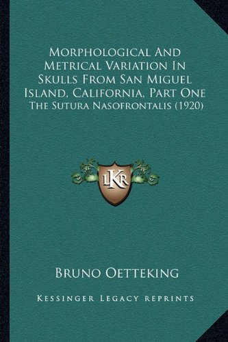 9781163957431: Morphological And Metrical Variation In Skulls From San Miguel Island, California, Part One: The Sutura Nasofrontalis (1920)