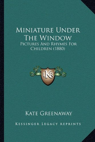 Miniature Under The Window: Pictures And Rhymes For Children (1880) (1163957852) by Kate Greenaway