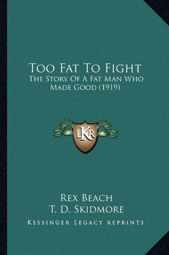 Too Fat To Fight: The Story Of A Fat Man Who Made Good (1919) (1163958794) by Beach, Rex