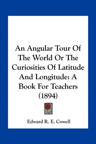 9781163960127: An Angular Tour Of The World Or The Curiosities Of Latitude And Longitude: A Book For Teachers (1894)