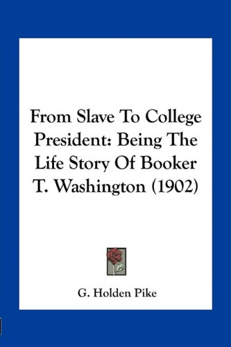 9781163962688: From Slave To College President: Being The Life Story Of Booker T. Washington (1902)