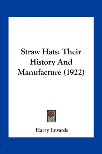 9781163964170: Straw Hats: Their History And Manufacture (1922)