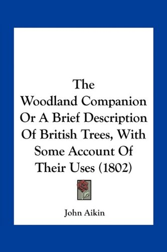 9781163965306: The Woodland Companion Or A Brief Description Of British Trees, With Some Account Of Their Uses (1802)