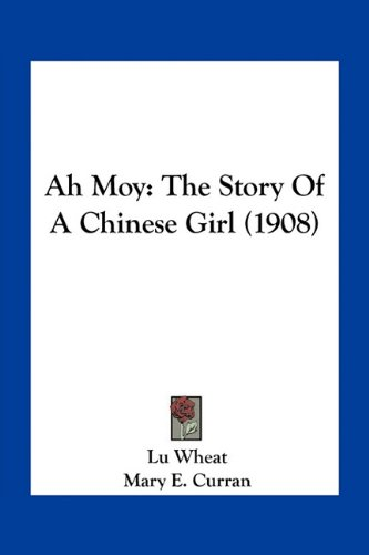 9781163965474: Ah Moy: The Story Of A Chinese Girl (1908)