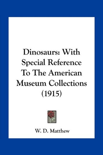 9781163966068: Dinosaurs: With Special Reference To The American Museum Collections (1915)