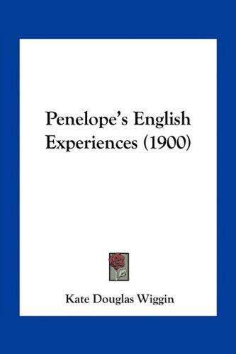 Penelope's English Experiences (1900) (9781163967737) by Kate Douglas Wiggin