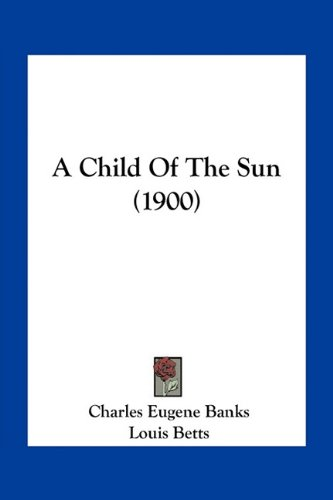 9781163968598: A Child Of The Sun (1900)