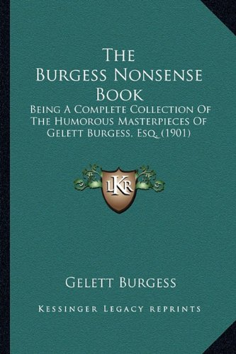 9781163971086: The Burgess Nonsense Book the Burgess Nonsense Book: Being a Complete Collection of the Humorous Masterpieces of Being a Complete Collection of the Hu