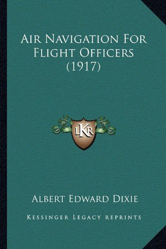 9781163971505: Air Navigation For Flight Officers (1917)