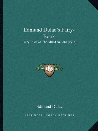 9781163972151: Edmund Dulac's Fairy-Book: Fairy Tales Of The Allied Nations (1916)
