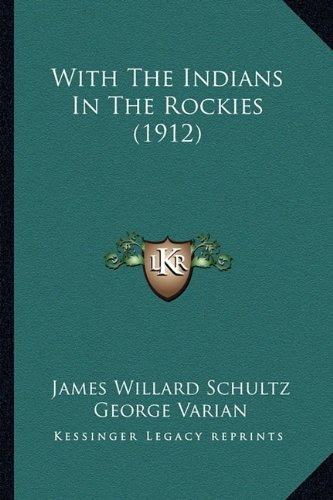 With The Indians In The Rockies (1912) (9781163972250) by Schultz, James Willard