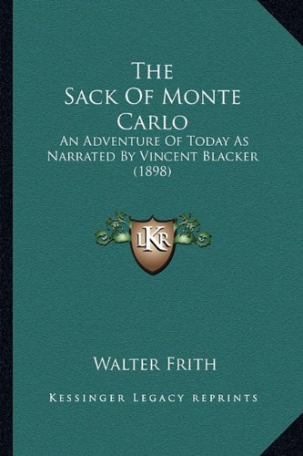 9781163972847: The Sack Of Monte Carlo: An Adventure Of Today As Narrated By Vincent Blacker (1898)