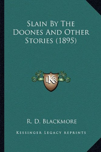 Slain By The Doones And Other Stories (1895) (9781163972984) by Blackmore, R. D.