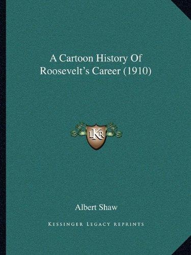 9781163973769: A Cartoon History Of Roosevelt's Career (1910)