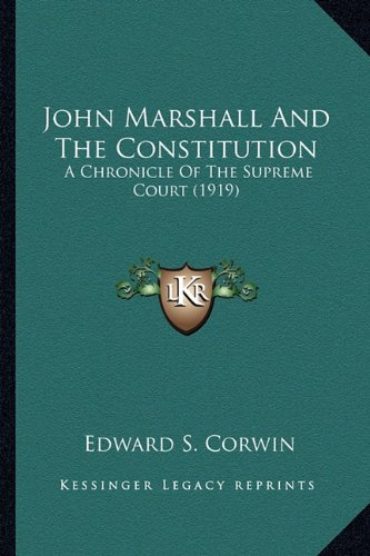 John Marshall And The Constitution: A Chronicle Of The Supreme Court (1919) (1163974501) by Corwin, Edward S.
