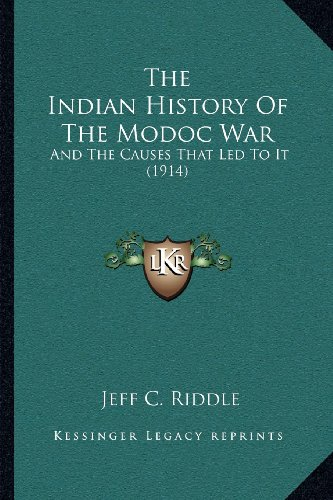 9781163975442: The Indian History Of The Modoc War: And The Causes That Led To It (1914)