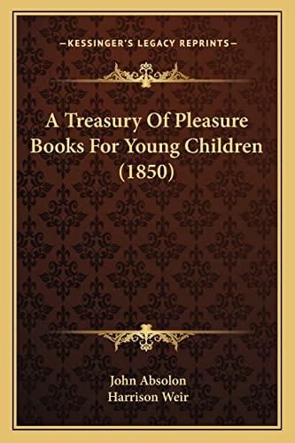 9781163975572: A Treasury Of Pleasure Books For Young Children (1850)